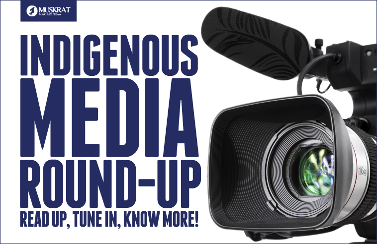 INDIGENOUS MEDIA ROUND UP: READ UP, TUNE IN, KNOW MORE!