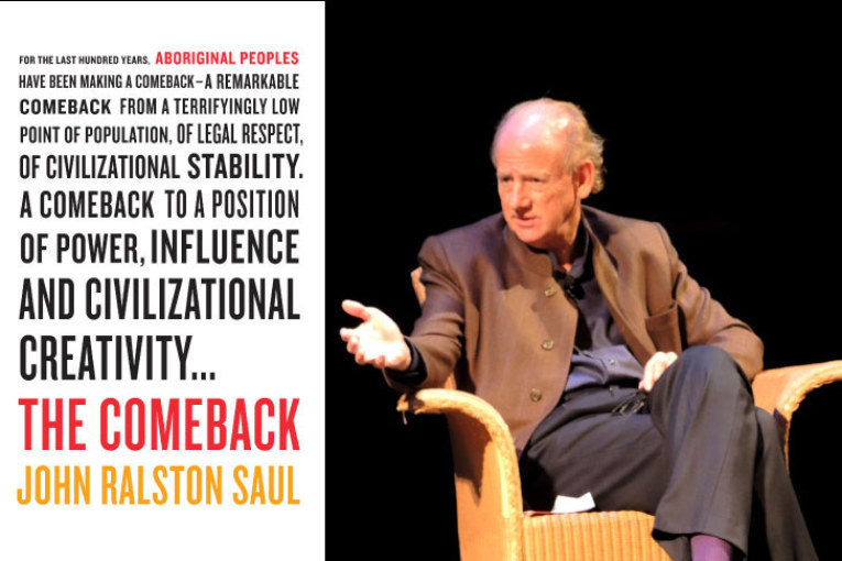 THE COMEBACK: JOHN RALSTON SAUL ON CANADA AND ABORIGINAL PEOPLES