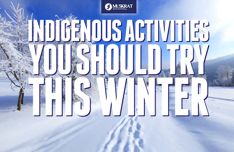 INDIGENOUS ACTIVITIES YOU SHOULD TRY THIS WINTER