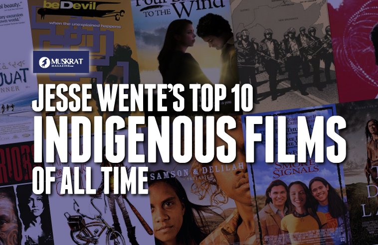 JESSE WENTE'S TOP 10 INDIGENOUS FILMS OF ALL TIME!