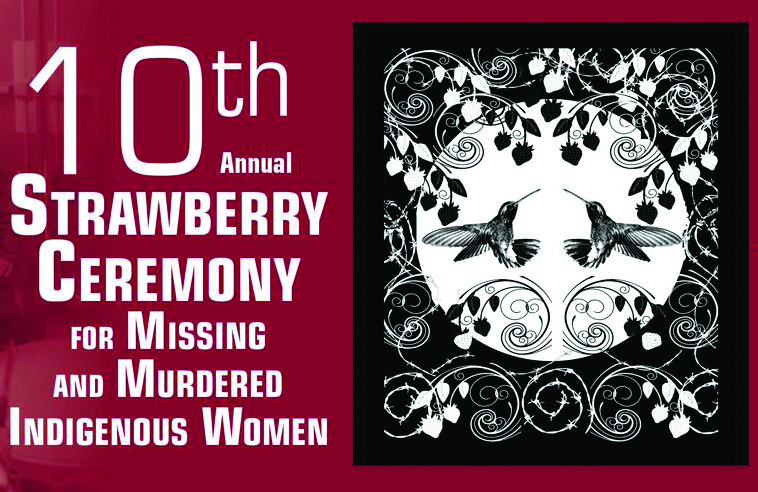 10TH ANNUAL STRAWBERRY CEREMONY FOR MISSING AND MURDERED INDIGENOUS WOMEN, GIRLS, TRANS, AND TWO SPIRIT PEOPLE AND THOSE WHO HAVE DIED VIOLENT DEATHS