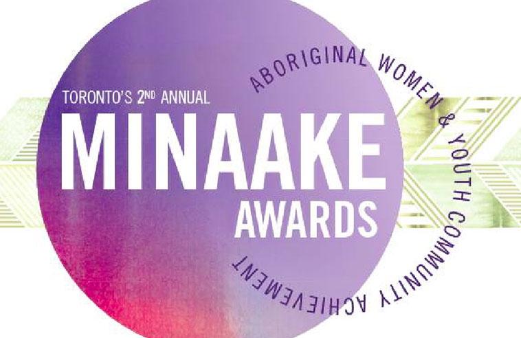 "3RD ANNUAL MINAAKE AWARDS CELEBRATE SIX ABORIGINAL WOMEN WHO ARE ""WALKING THE GOOD PATH"""