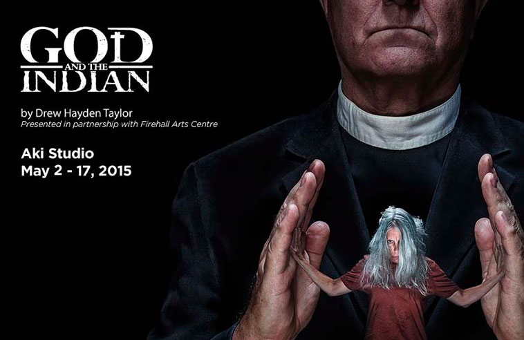 NATIVE EARTH PERFORMING ARTS AND FIREHALL ARTS CENTRE PRESENT GOD AND THE INDIAN