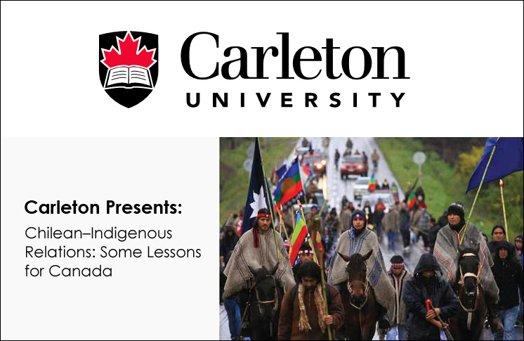 CARLETON PRESENTS: CHILEAN–INDIGENOUS RELATIONS: SOME LESSONS FOR CANADA
