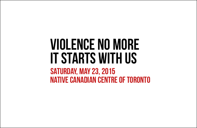 VIOLENCE NO MORE - IT STARTS WITH US - SAT, MAY 23, 2015 - NATIVE CANADIAN CENTRE OF TORONTO