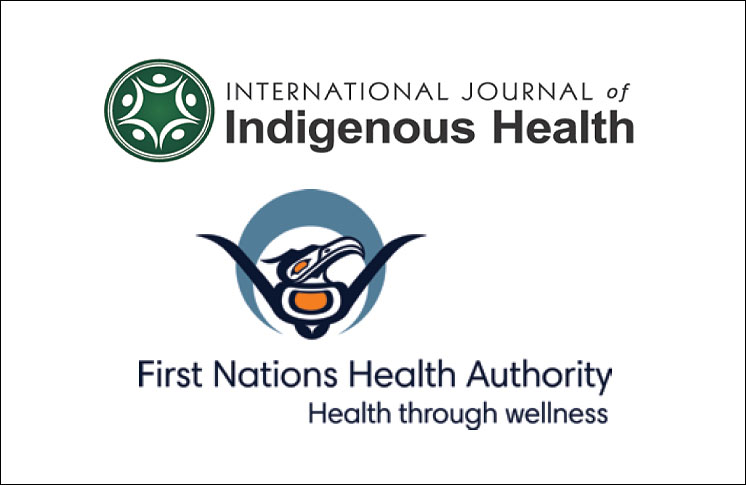 INTERNATIONAL JOURNAL FOR INDIGENOUS HEALTH AND FIRST NATIONS HEATH AUTHORITY LAUNCH CALL FOR WELLNESS-BASED HEALTH INTERVENTION PAPERS