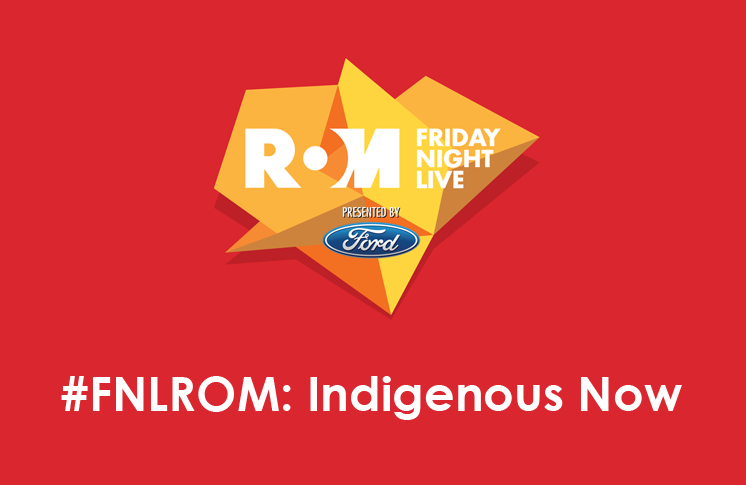 #FNLROM: INDIGENOUS NOW | ROM – FRIDAY, JUNE 5, 2015
