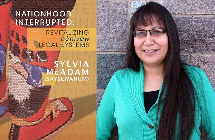 NATIONHOOD INTERRUPTED: REVITALIZING NÊHIYAW LEGAL SYSTEMS BY SYLVIA MCADAM