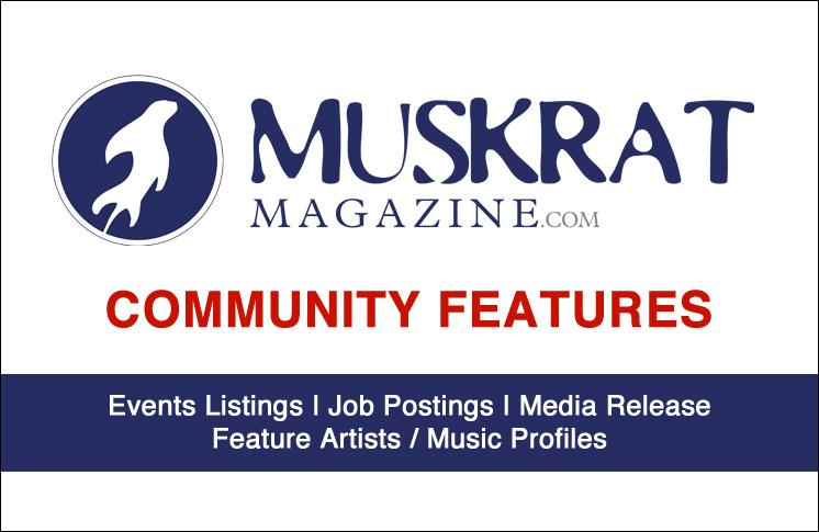 MUSKRAT MAGAZINE'S NEW COMMUNITY FEATURES