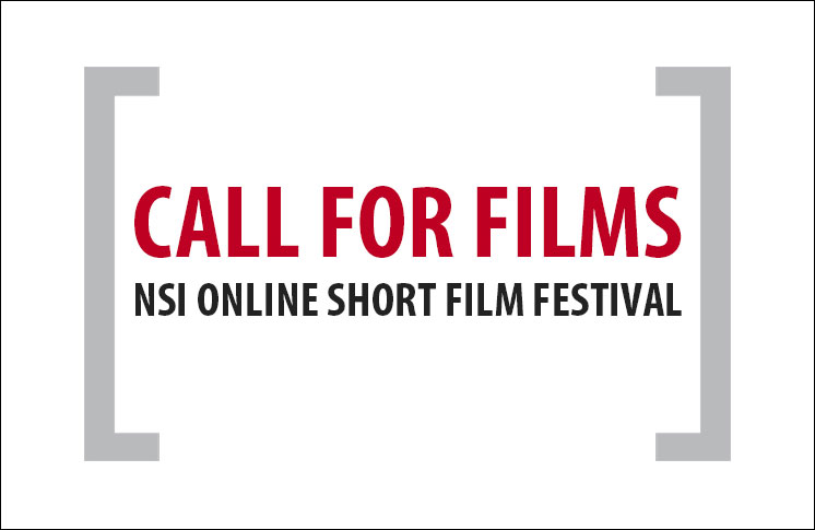 SUBMIT TO THE NSI ONLINE SHORT FILM FESTIVAL; OVER $4K TO BE WON