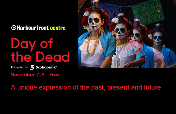 HARBOURFRONT CENTRE CELEBRATES THE DAY OF THE DEAD WITH A CONTEMPORARY TWIST, NOVEMBER 7–8