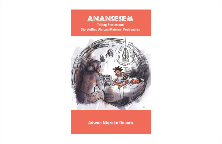 IN CELEBRATION OF BLACK HISTORY MONTH: ANANSESEM: TELLING STORIES AND STORYTELLING AFRICAN MATERNAL PEDAGOGIES 40% OFF
