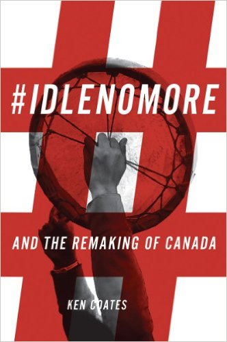 #IdleNoMore and the Remaking of Canada by Ken Coates