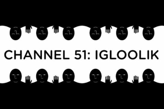 Isuma exhibition in Toronto October 16th-21st: Channel 51 Igloolik