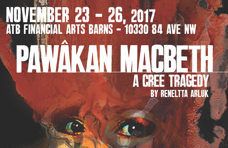 JOIN US FOR PAWÂKAN  MACBETH: A CREE TRAGEDY