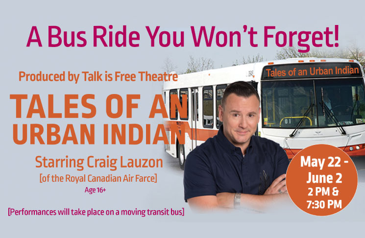Living Arts Centre PRESENTS: Talk is Free Theatre's production of Tales of an Urban Indian