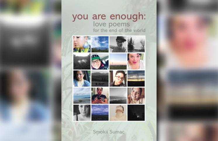 You Are Enough: Love Poems for the End of the World by Smokii Sumac (Ktunaxa)